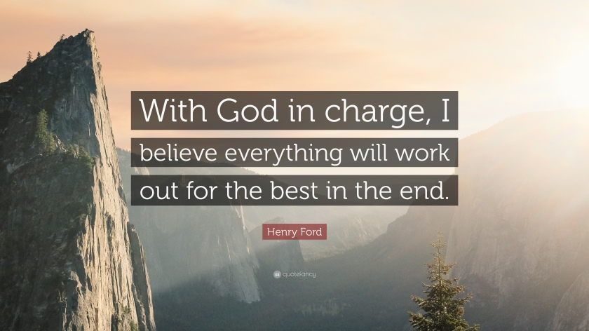 31128-Henry-Ford-Quote-With-God-in-charge-I-believe-everything-will-work.jpg